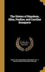 The Sisters of Napoleon, Elisa, Pauline, and Caroline Bonaparte af Joseph 1854-1928 Turquan