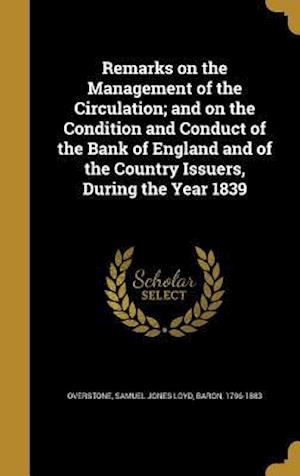 Bog, hardback Remarks on the Management of the Circulation; And on the Condition and Conduct of the Bank of England and of the Country Issuers, During the Year 1839