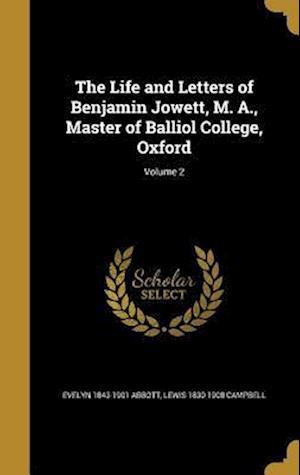 Bog, hardback The Life and Letters of Benjamin Jowett, M. A., Master of Balliol College, Oxford; Volume 2 af Evelyn 1843-1901 Abbott, Lewis 1830-1908 Campbell