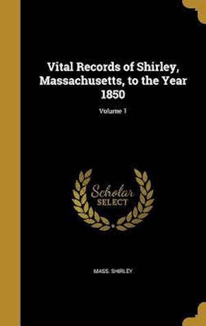 Bog, hardback Vital Records of Shirley, Massachusetts, to the Year 1850; Volume 1 af Mass Shirley