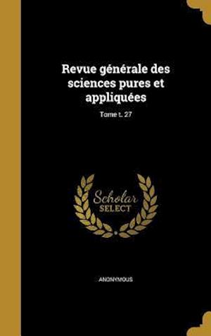 Bog, hardback Revue Generale Des Sciences Pures Et Appliquees; Tome T. 27