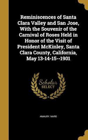 Bog, hardback Reminiscences of Santa Clara Valley and San Jose, with the Souvenir of the Carnival of Roses Held in Honor of the Visit of President McKinley, Santa C af Amaury Mars