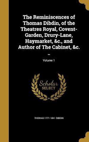 Bog, hardback The Reminiscences of Thomas Dibdin, of the Theatres Royal, Covent-Garden, Drury-Lane, Haymarket, &C., and Author of the Cabinet, &C. ..; Volume 1 af Thomas 1771-1841 Dibdin
