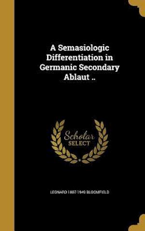 Bog, hardback A Semasiologic Differentiation in Germanic Secondary Ablaut .. af Leonard 1887-1949 Bloomfield
