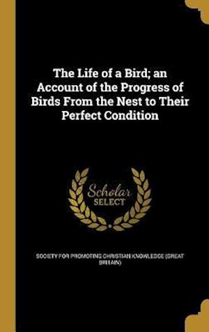 Bog, hardback The Life of a Bird; An Account of the Progress of Birds from the Nest to Their Perfect Condition