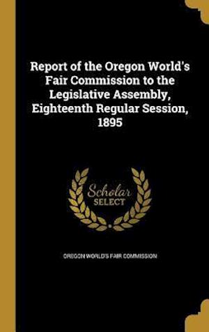 Bog, hardback Report of the Oregon World's Fair Commission to the Legislative Assembly, Eighteenth Regular Session, 1895
