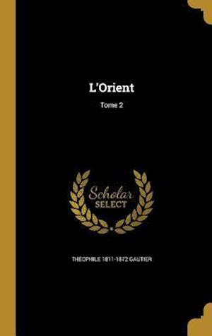 Bog, hardback L'Orient; Tome 2 af Theophile 1811-1872 Gautier