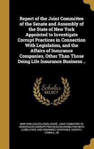 Bog, hardback Report of the Joint Committee of the Senate and Assembly of the State of New York Appointed to Investigate Corrupt Practices in Connection with Legisl