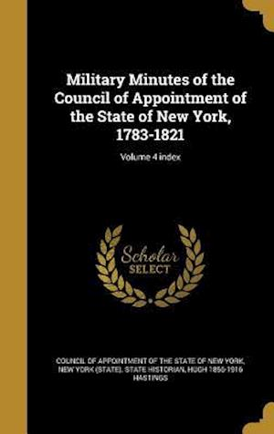 Bog, hardback Military Minutes of the Council of Appointment of the State of New York, 1783-1821; Volume 4 Index af Hugh 1856-1916 Hastings