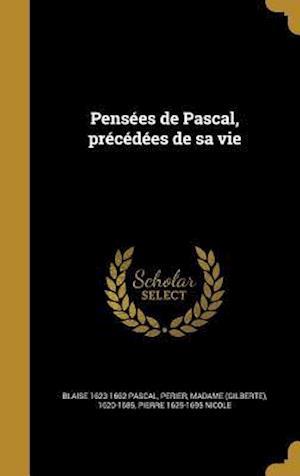 Bog, hardback Pensees de Pascal, Precedees de Sa Vie af Pierre 1625-1695 Nicole, Blaise 1623-1662 Pascal