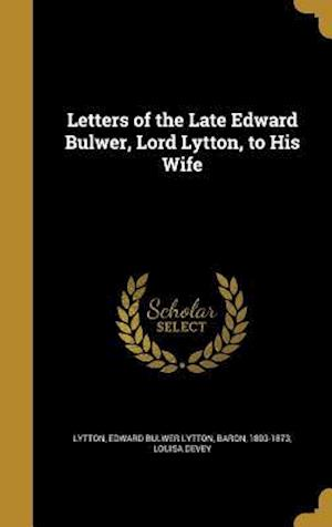 Bog, hardback Letters of the Late Edward Bulwer, Lord Lytton, to His Wife af Louisa Devey