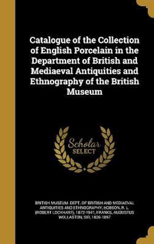 Bog, hardback Catalogue of the Collection of English Porcelain in the Department of British and Mediaeval Antiquities and Ethnography of the British Museum