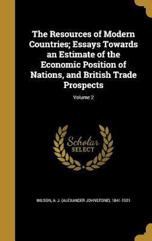 Bog, hardback The Resources of Modern Countries; Essays Towards an Estimate of the Economic Position of Nations, and British Trade Prospects; Volume 2