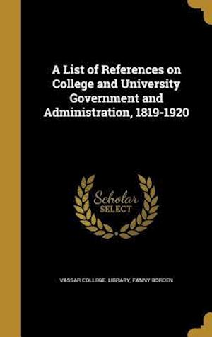 Bog, hardback A List of References on College and University Government and Administration, 1819-1920 af Fanny Borden