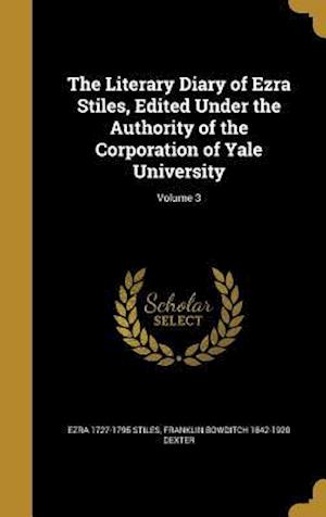 Bog, hardback The Literary Diary of Ezra Stiles, Edited Under the Authority of the Corporation of Yale University; Volume 3 af Ezra 1727-1795 Stiles, Franklin Bowditch 1842-1920 Dexter