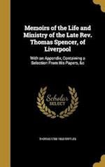 Memoirs of the Life and Ministry of the Late REV. Thomas Spencer, of Liverpool af Thomas 1788-1863 Raffles