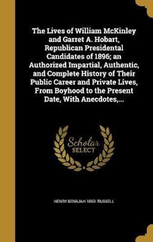 Bog, hardback The Lives of William McKinley and Garret A. Hobart, Republican Presidental Candidates of 1896; An Authorized Impartial, Authentic, and Complete Histor af Henry Benajah 1859- Russell