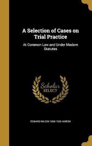 Bog, hardback A Selection of Cases on Trial Practice af Edward Wilcox 1868-1936 Hinton