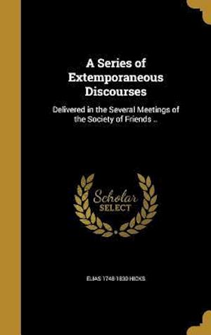 Bog, hardback A Series of Extemporaneous Discourses af Elias 1748-1830 Hicks