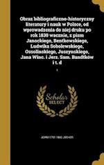 Obraz Bibliograficzno-Historyczny Literatury I Nauk W Polsce, Od Wprowadzenia Do Niej Druku Po Rok 1830 Wacznie, Z Pism Janockiego, Bentkowskiego, Lud af Adam 1791-1860 Jocher