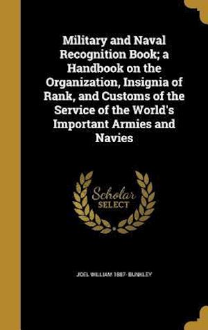 Bog, hardback Military and Naval Recognition Book; A Handbook on the Organization, Insignia of Rank, and Customs of the Service of the World's Important Armies and af Joel William 1887- Bunkley