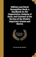 Military and Naval Recognition Book; A Handbook on the Organization, Insignia of Rank, and Customs of the Service of the World's Important Armies and af Joel William 1887- Bunkley