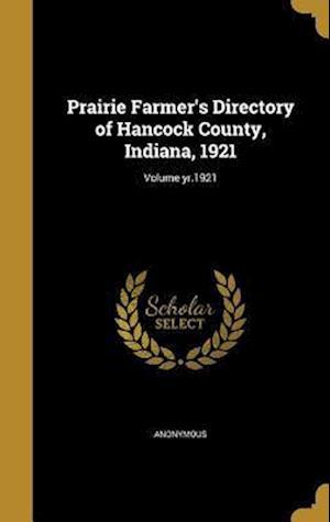 Bog, hardback Prairie Farmer's Directory of Hancock County, Indiana, 1921; Volume Yr.1921