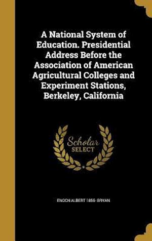 Bog, hardback A National System of Education. Presidential Address Before the Association of American Agricultural Colleges and Experiment Stations, Berkeley, Calif af Enoch Albert 1855- Bryan