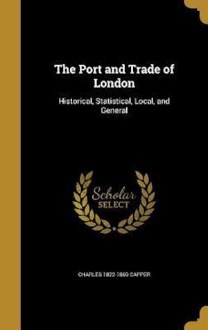 Bog, hardback The Port and Trade of London af Charles 1822-1869 Capper