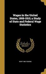 Wages in the United States, 1908-1910; A Study of State and Federal Wage Statistics af Scott 1883- Nearing