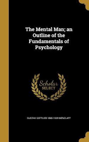 Bog, hardback The Mental Man; An Outline of the Fundamentals of Psychology af Gustav Gottlieb 1865-1939 Wenzlaff