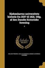 Kjobenhavns Universitets Historie Fra 1537 Til 1621. Udg. AF Den Danske Historiske Forening; 3 af Holger Frederik 1830-1913 Rordam