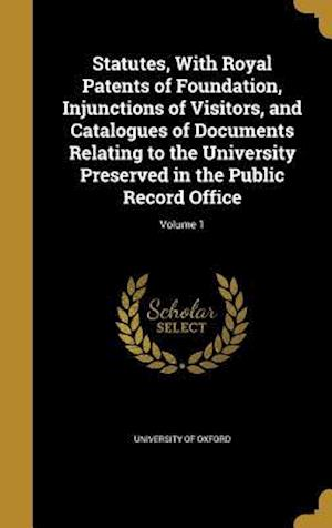 Bog, hardback Statutes, with Royal Patents of Foundation, Injunctions of Visitors, and Catalogues of Documents Relating to the University Preserved in the Public Re