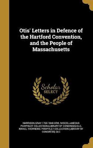 Bog, hardback Otis' Letters in Defence of the Hartford Convention, and the People of Massachusetts af Harrison Gray 1765-1848 Otis