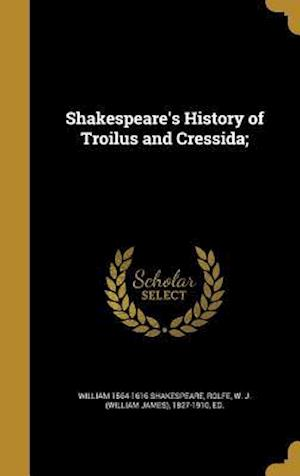 Bog, hardback Shakespeare's History of Troilus and Cressida; af William 1564-1616 Shakespeare
