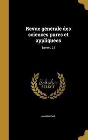 Bog, hardback Revue Generale Des Sciences Pures Et Appliquees; Tome T. 31