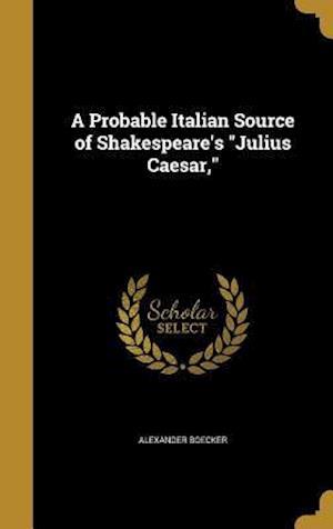 Bog, hardback A Probable Italian Source of Shakespeare's Julius Caesar, af Alexander Boecker