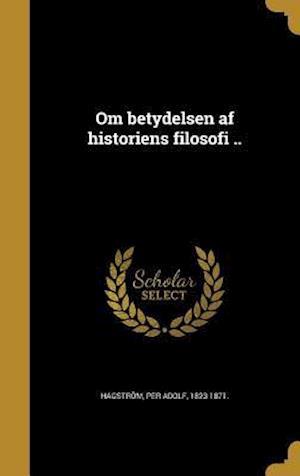 Bog, hardback Om Betydelsen AF Historiens Filosofi ..