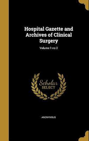 Bog, hardback Hospital Gazette and Archives of Clinical Surgery; Volume 1 No 2