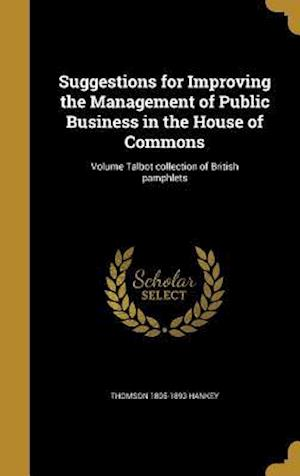 Bog, hardback Suggestions for Improving the Management of Public Business in the House of Commons; Volume Talbot Collection of British Pamphlets af Thomson 1805-1893 Hankey