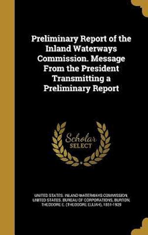 Bog, hardback Preliminary Report of the Inland Waterways Commission. Message from the President Transmitting a Preliminary Report