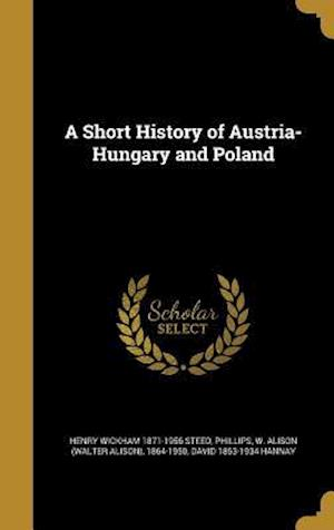 Bog, hardback A Short History of Austria-Hungary and Poland af Henry Wickham 1871-1956 Steed, David 1853-1934 Hannay