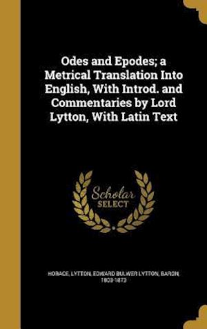 Bog, hardback Odes and Epodes; A Metrical Translation Into English, with Introd. and Commentaries by Lord Lytton, with Latin Text