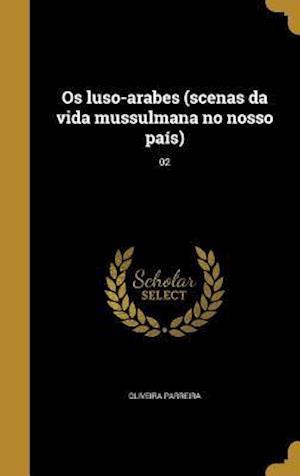 Bog, hardback OS Luso-Arabes (Scenas Da Vida Mussulmana No Nosso Pais); 02 af Oliveira Parreira