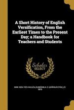 A Short History of English Versification, from the Earliest Times to the Present Day; A Handbook for Teachers and Students af Max 1856-1921 Kaluza