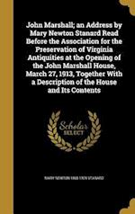 John Marshall; An Address by Mary Newton Stanard Read Before the Association for the Preservation of Virginia Antiquities at the Opening of the John M