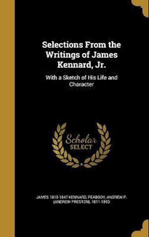 Bog, hardback Selections from the Writings of James Kennard, Jr. af James 1815-1847 Kennard