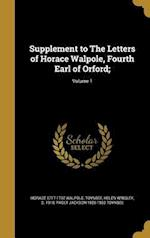 Supplement to the Letters of Horace Walpole, Fourth Earl of Orford;; Volume 1