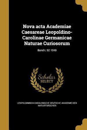 Bog, paperback Nova ACTA Academiae Caesareae Leopoldino-Carolinae Germanicae Naturae Curiosorum; Band T. 92 1910