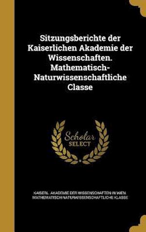 Bog, hardback Sitzungsberichte Der Kaiserlichen Akademie Der Wissenschaften. Mathematisch-Naturwissenschaftliche Classe